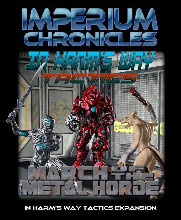 Imperium Chronicles: In Harm's Way Tactics – March of the Metal Horde