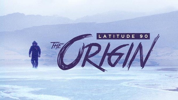 Latitude 90: The Origin