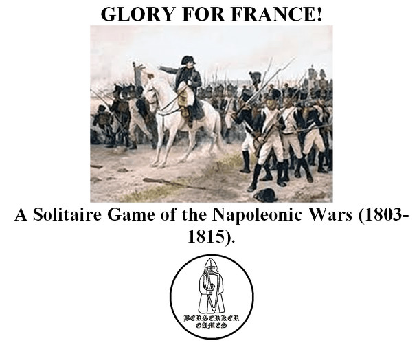 GLORY FOR FRANCE!: A Solitaire Game of the Napoleonic Wars (1803-1815).