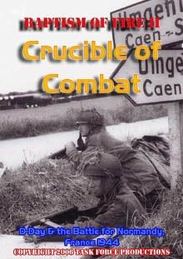 Baptism of Fire: Crucible of Combat – D-Day & the Battle for Normandy, France 1944