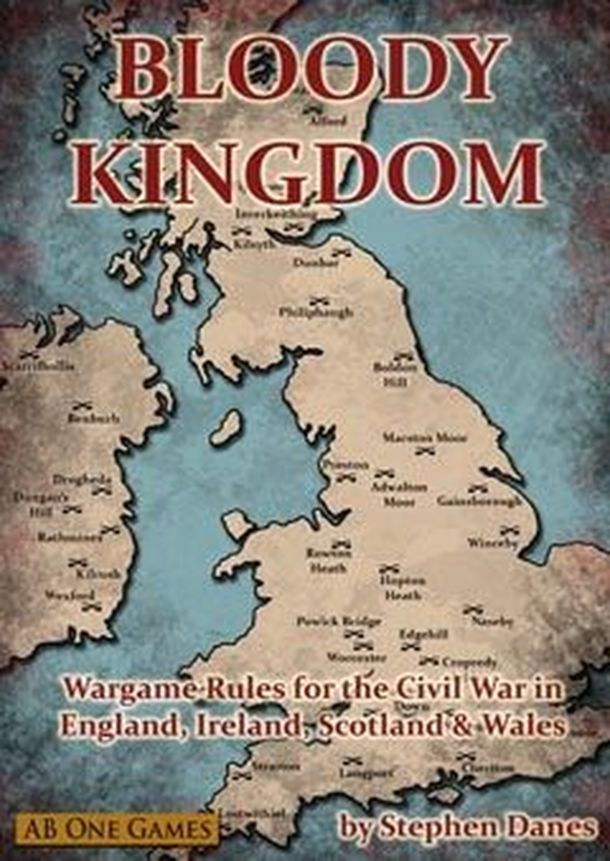 Bloody Kingdom: Wargame Rules for the Civil War in England, Ireland, Scotland & Wales