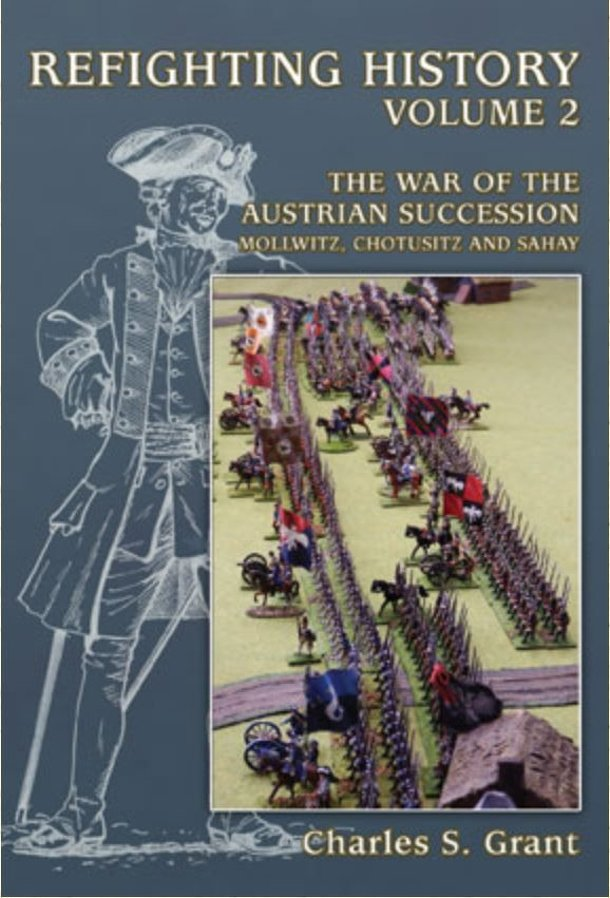 Refighting History: Volume 2 – The War of the Austrian Succession: Mollwitz, Chotusitz and Sahay